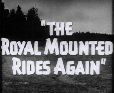 Royal Mounted Rides Again titles