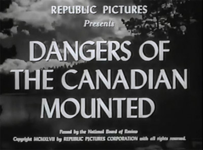 Dangers of the Canadian Mounted--titles